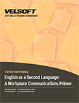 English as a Second Language: A Workplace Communications Primer